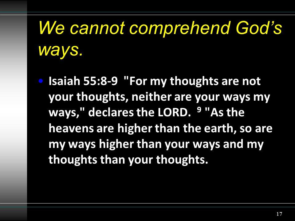 We cannot comprehend God's ways.