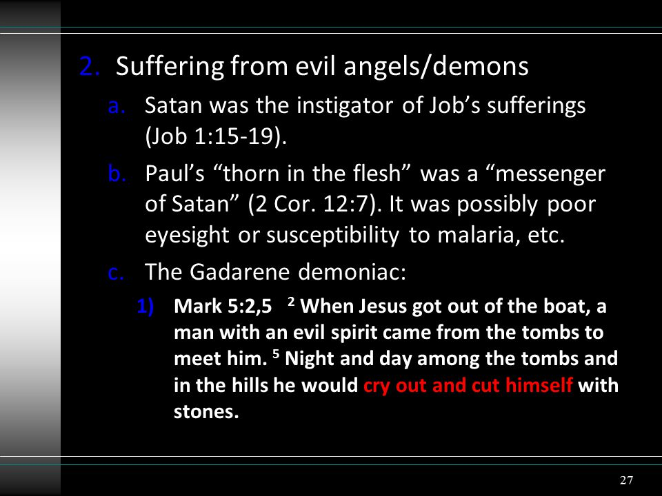 2.Suffering from evil angels/demons a.Satan was the instigator of Job's sufferings (Job 1:15-19).