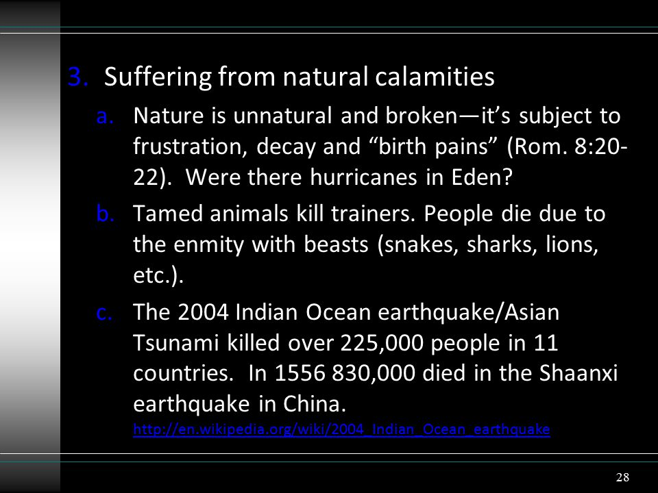 3.Suffering from natural calamities a.Nature is unnatural and broken—it's subject to frustration, decay and birth pains (Rom.