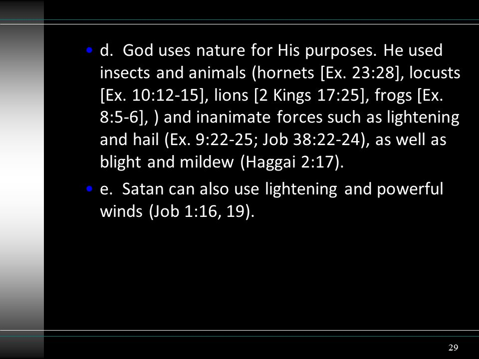 d. God uses nature for His purposes. He used insects and animals (hornets [Ex.