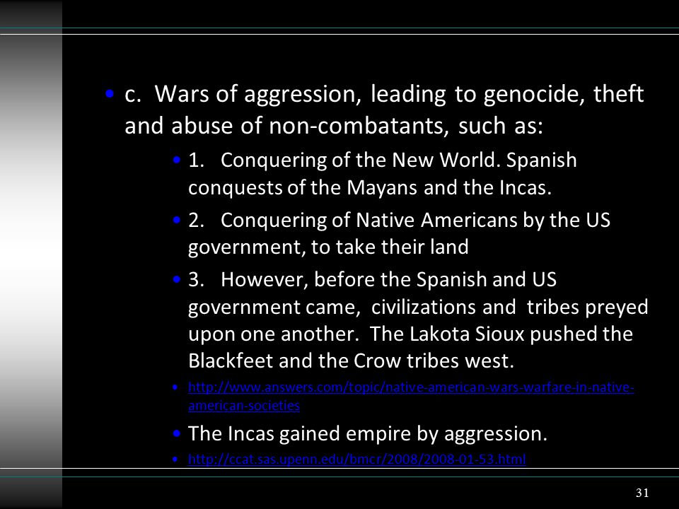 c. Wars of aggression, leading to genocide, theft and abuse of non-combatants, such as: 1.