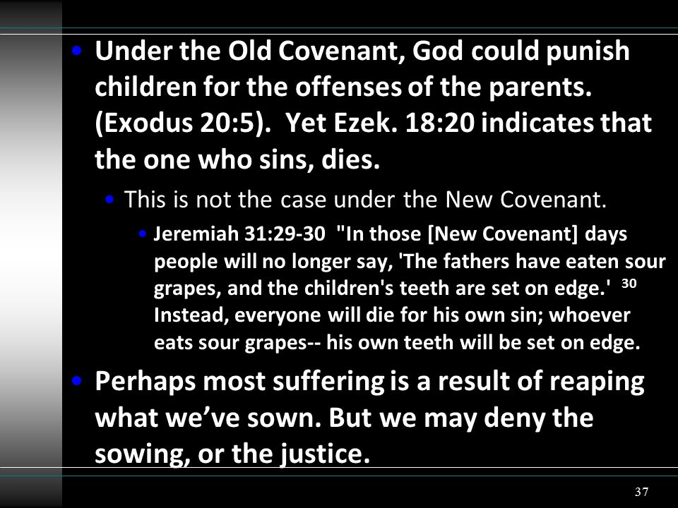 Under the Old Covenant, God could punish children for the offenses of the parents.