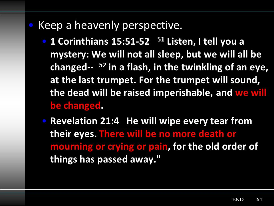 Keep a heavenly perspective.
