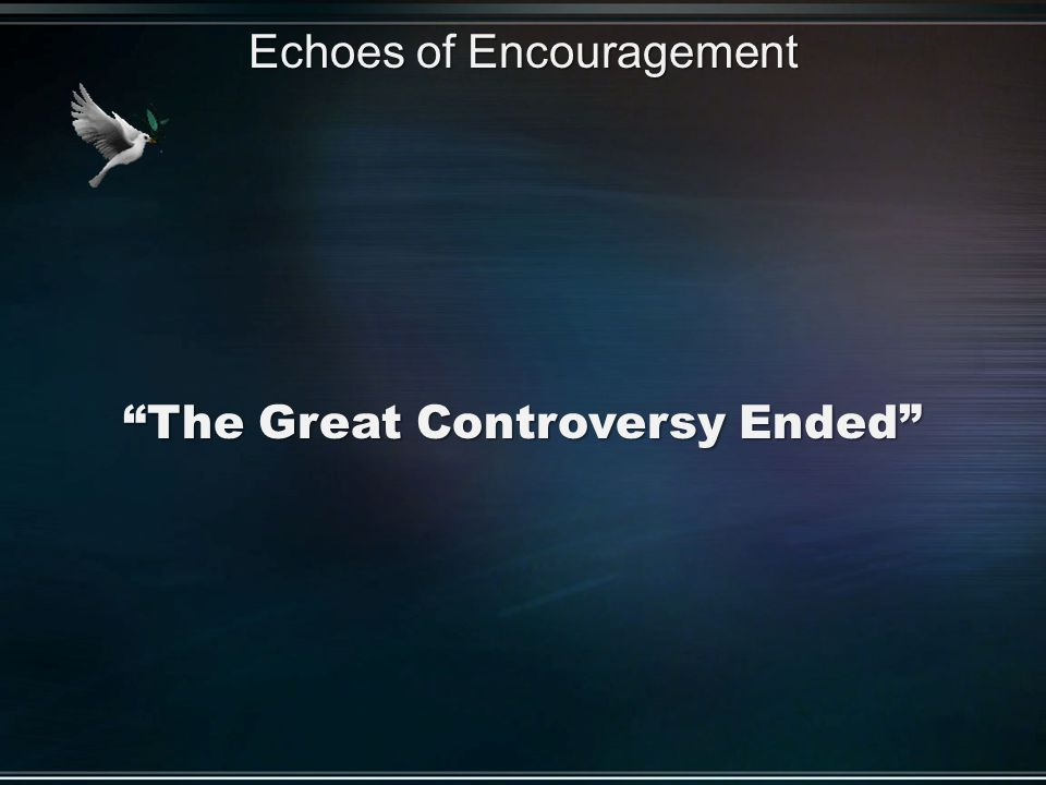 """The Great Controversy Ended"" Echoes of Encouragement"