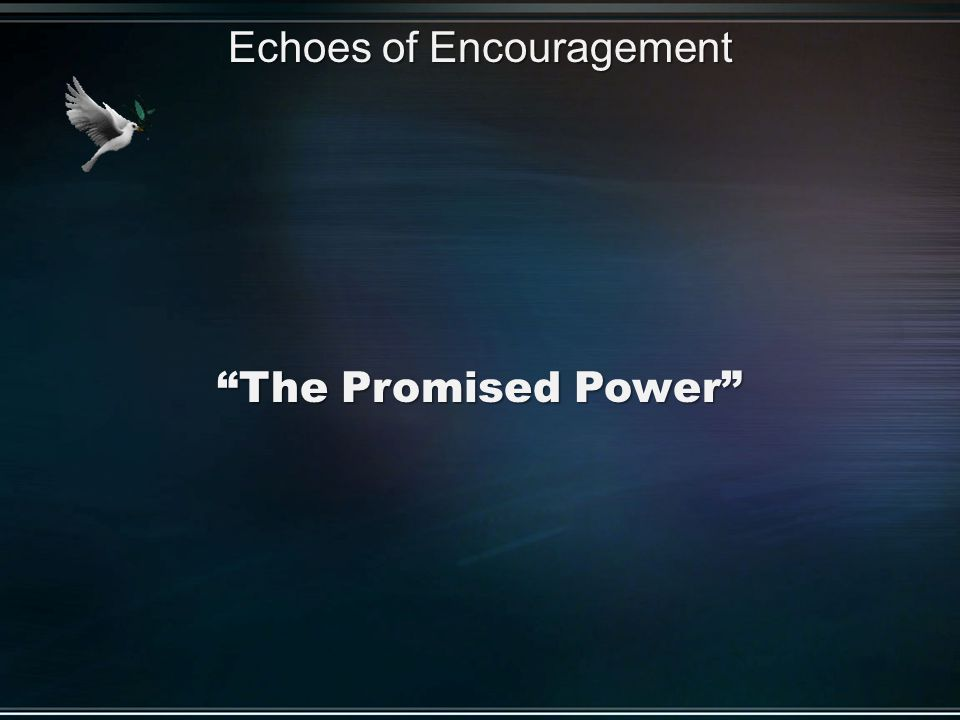The Promised Power Echoes of Encouragement