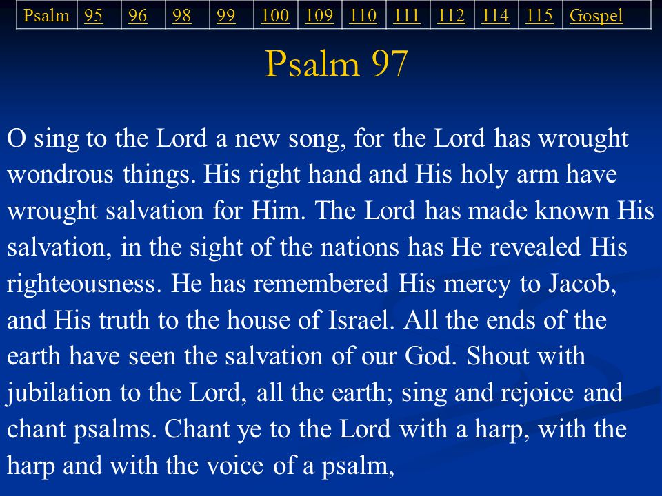 Psalm 97 Psalm95969899100109110111112114115Gospel O sing to the Lord a new song, for the Lord has wrought wondrous things.