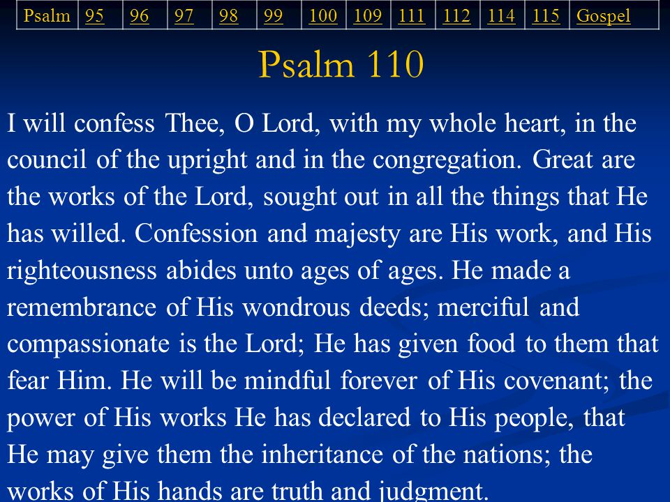 Psalm 110 Psalm9596979899100109111112114115Gospel I will confess Thee, O Lord, with my whole heart, in the council of the upright and in the congregation.