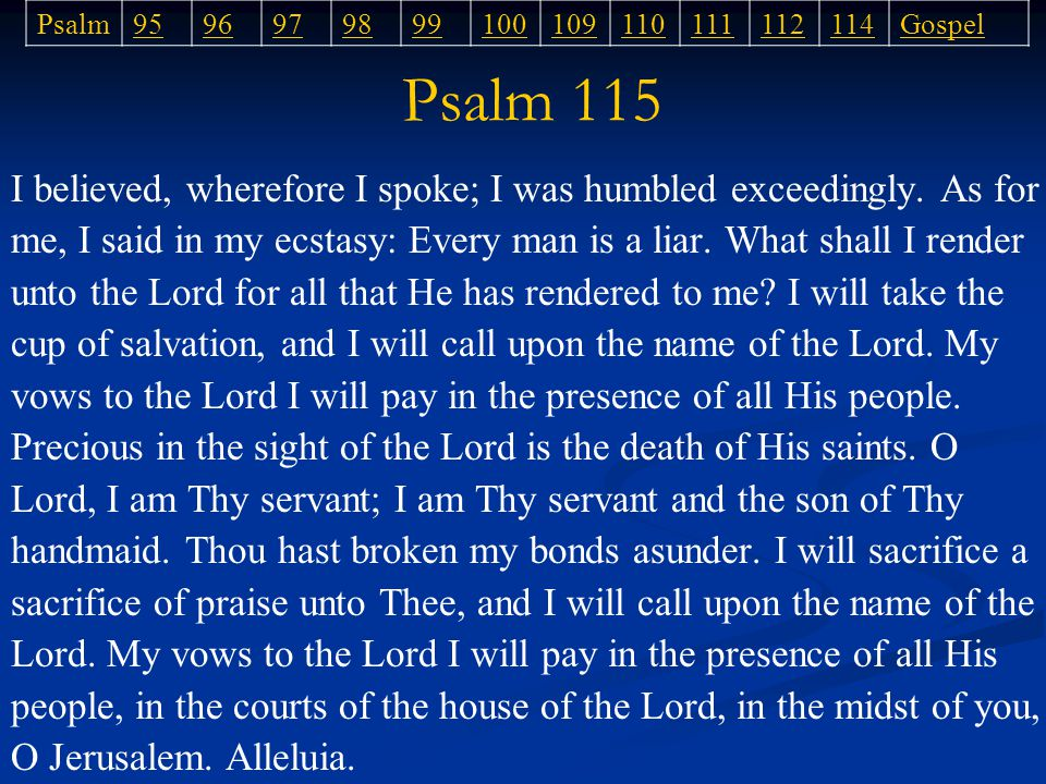 Psalm 115 Psalm9596979899100109110111112114Gospel I believed, wherefore I spoke; I was humbled exceedingly.