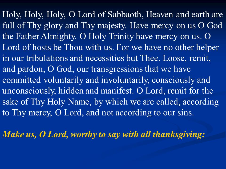 Holy, Holy, Holy, O Lord of Sabbaoth, Heaven and earth are full of Thy glory and Thy majesty.