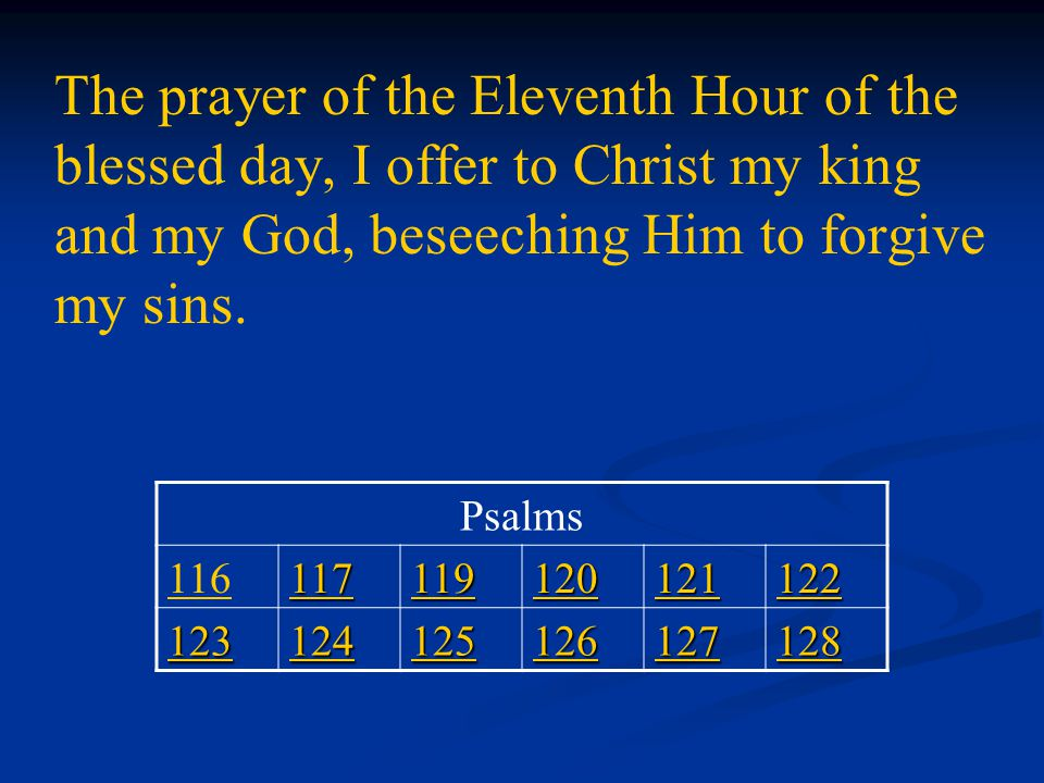 The prayer of the Eleventh Hour of the blessed day, I offer to Christ my king and my God, beseeching Him to forgive my sins.