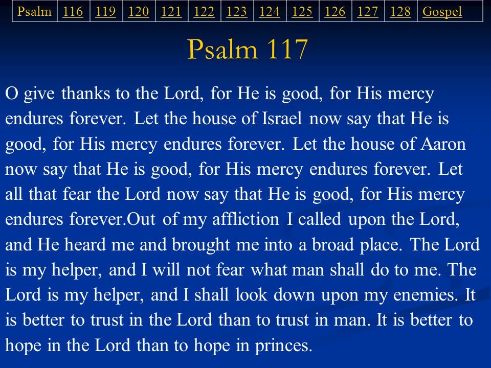 Psalm 117 O give thanks to the Lord, for He is good, for His mercy endures forever.
