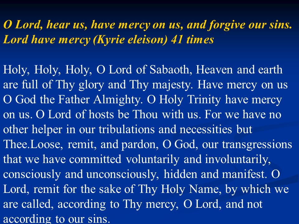 O Lord, hear us, have mercy on us, and forgive our sins.