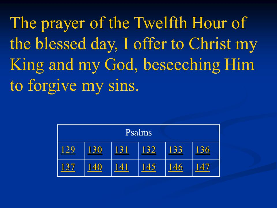 The prayer of the Twelfth Hour of the blessed day, I offer to Christ my King and my God, beseeching Him to forgive my sins.
