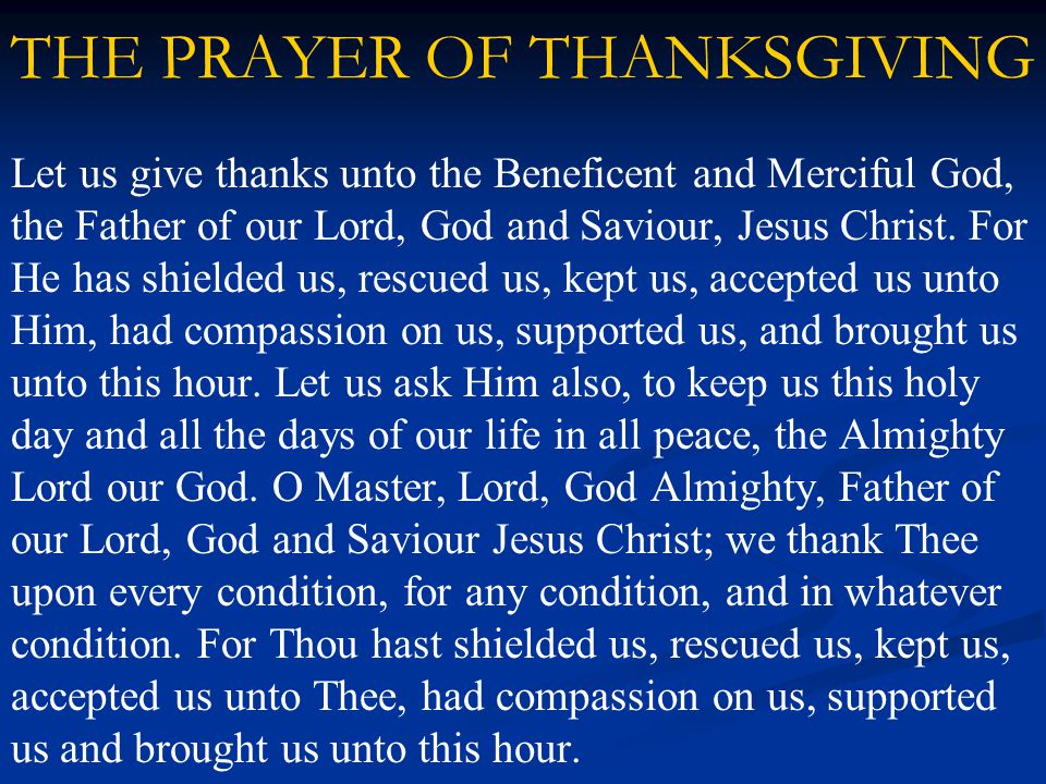 THE PRAYER OF THANKSGIVING Let us give thanks unto the Beneficent and Merciful God, the Father of our Lord, God and Saviour, Jesus Christ.
