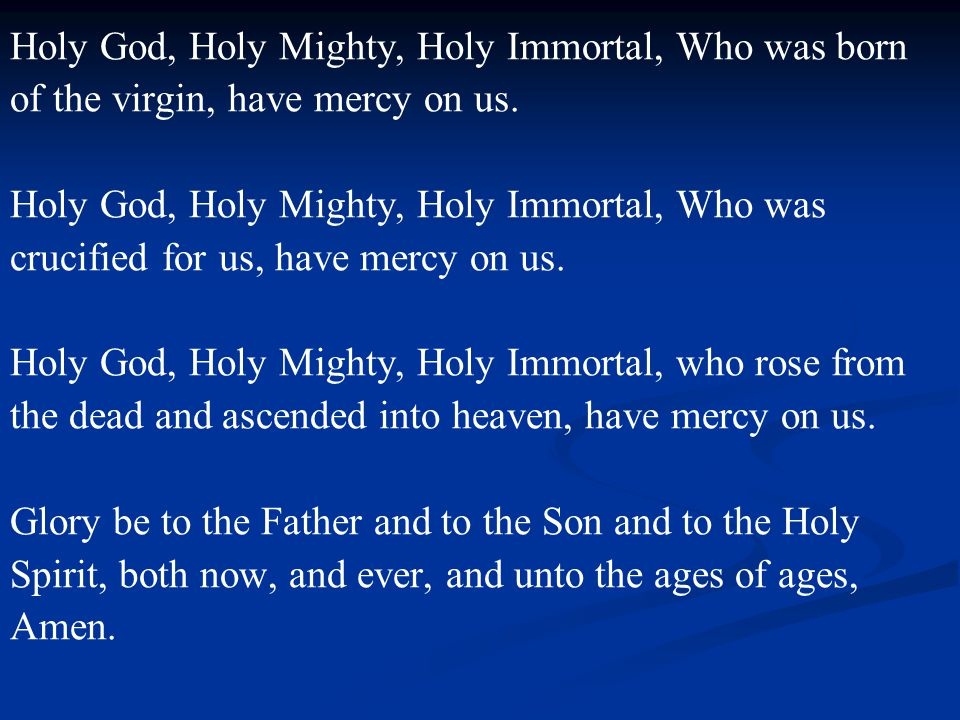 Holy God, Holy Mighty, Holy Immortal, Who was born of the virgin, have mercy on us.