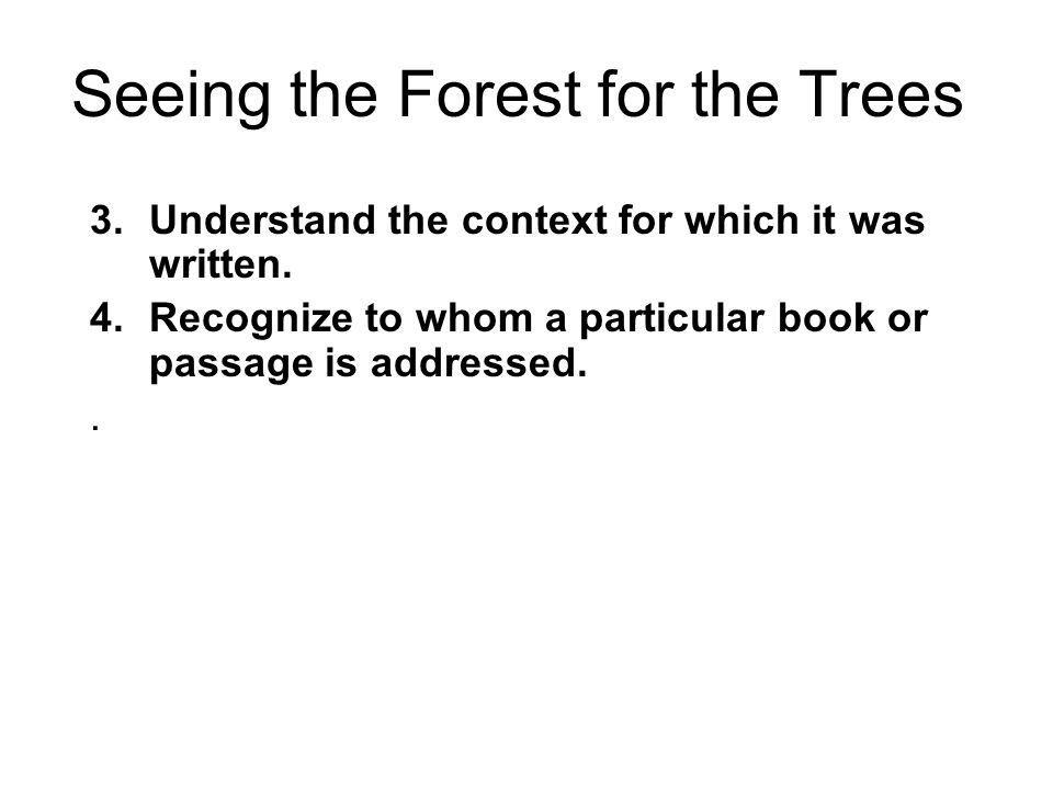 Seeing the Forest for the Trees 3.Understand the context for which it was written.