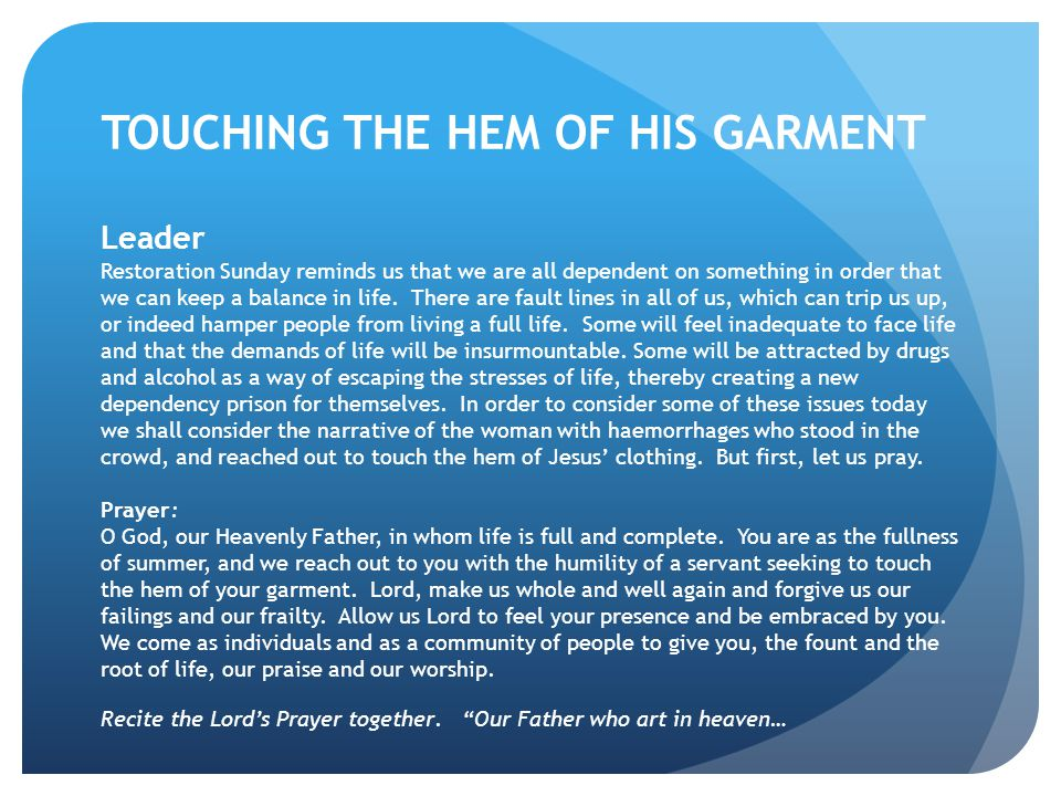 TOUCHING THE HEM OF HIS GARMENT Leader Restoration Sunday reminds us that we are all dependent on something in order that we can keep a balance in lif