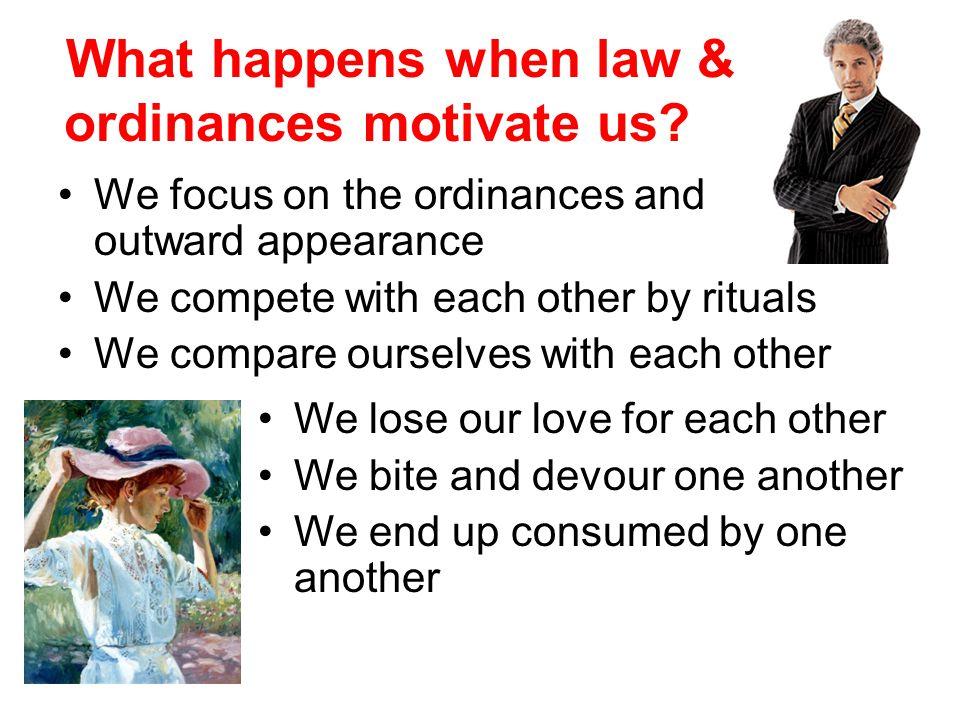 What happens when law & ordinances motivate us.