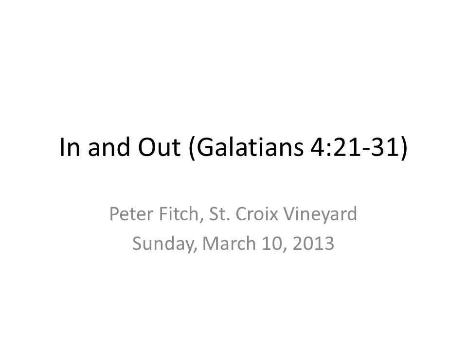 In and Out (Galatians 4:21-31) Peter Fitch, St. Croix Vineyard Sunday, March 10, 2013
