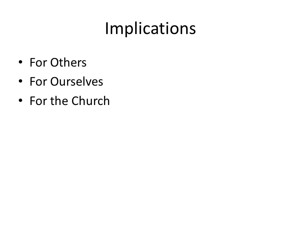 Implications For Others For Ourselves For the Church