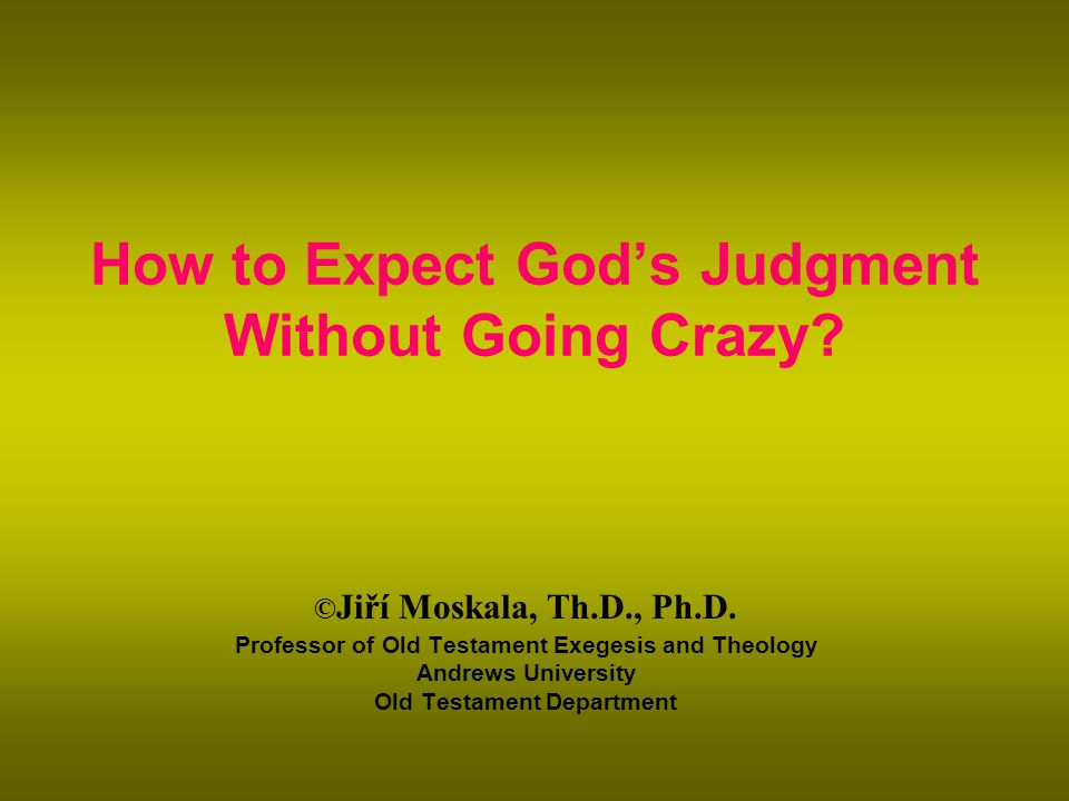 The Primary Meaning of God's Judgment To JUDGE means: 2.