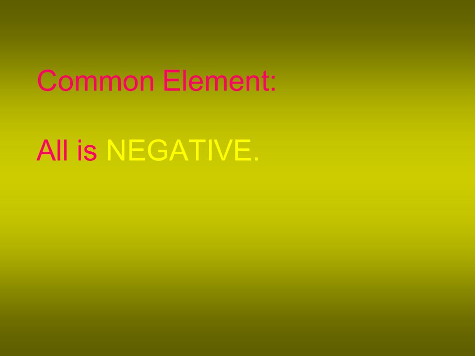 Common Element: All is NEGATIVE.