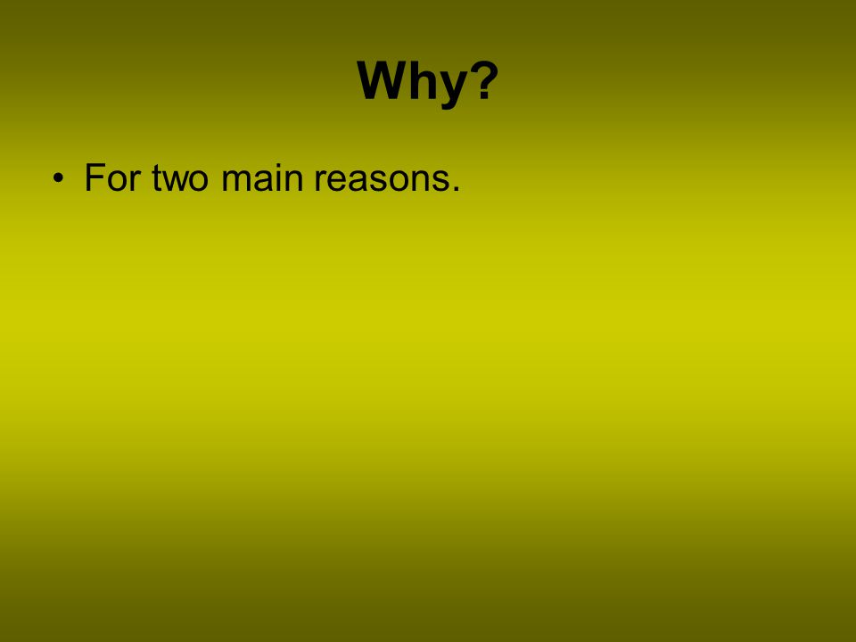 Why? For two main reasons.