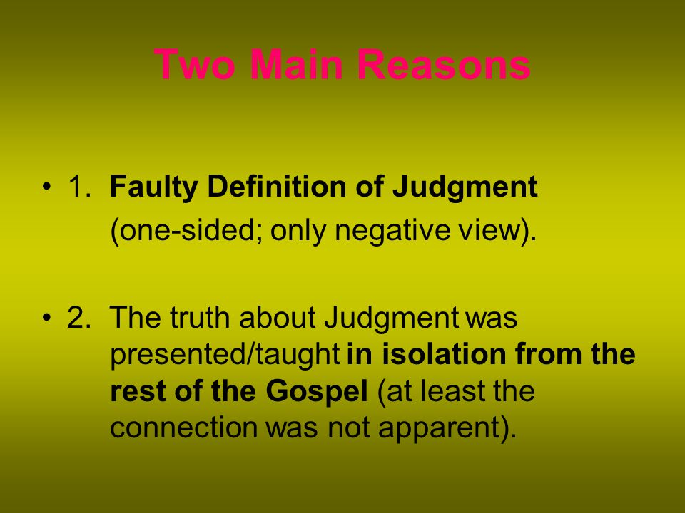Two Main Reasons 1. Faulty Definition of Judgment (one-sided; only negative view).