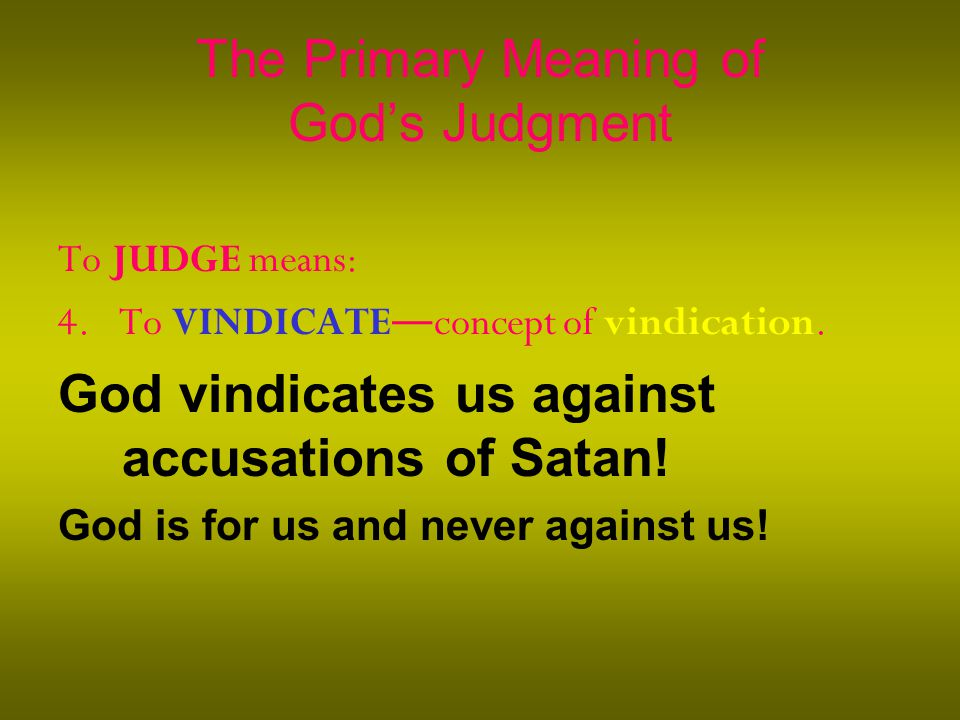 The Primary Meaning of God's Judgment To JUDGE means: 4.