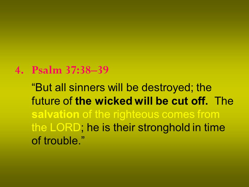 4.Psalm 37:38–39 But all sinners will be destroyed; the future of the wicked will be cut off.
