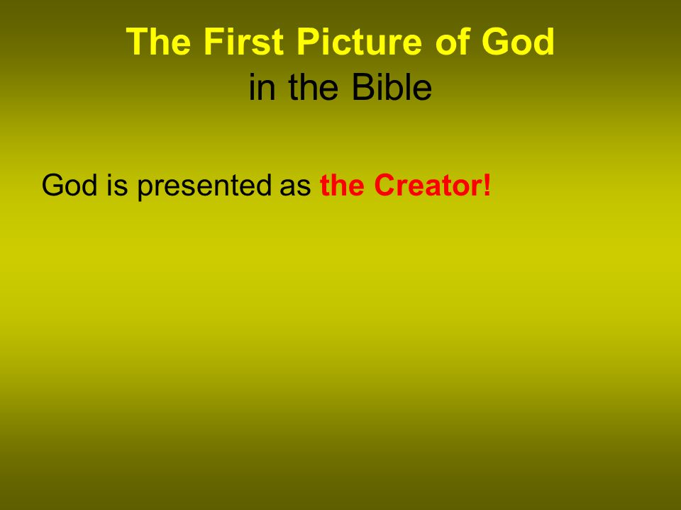 The First Picture of God in the Bible God is presented as the Creator!
