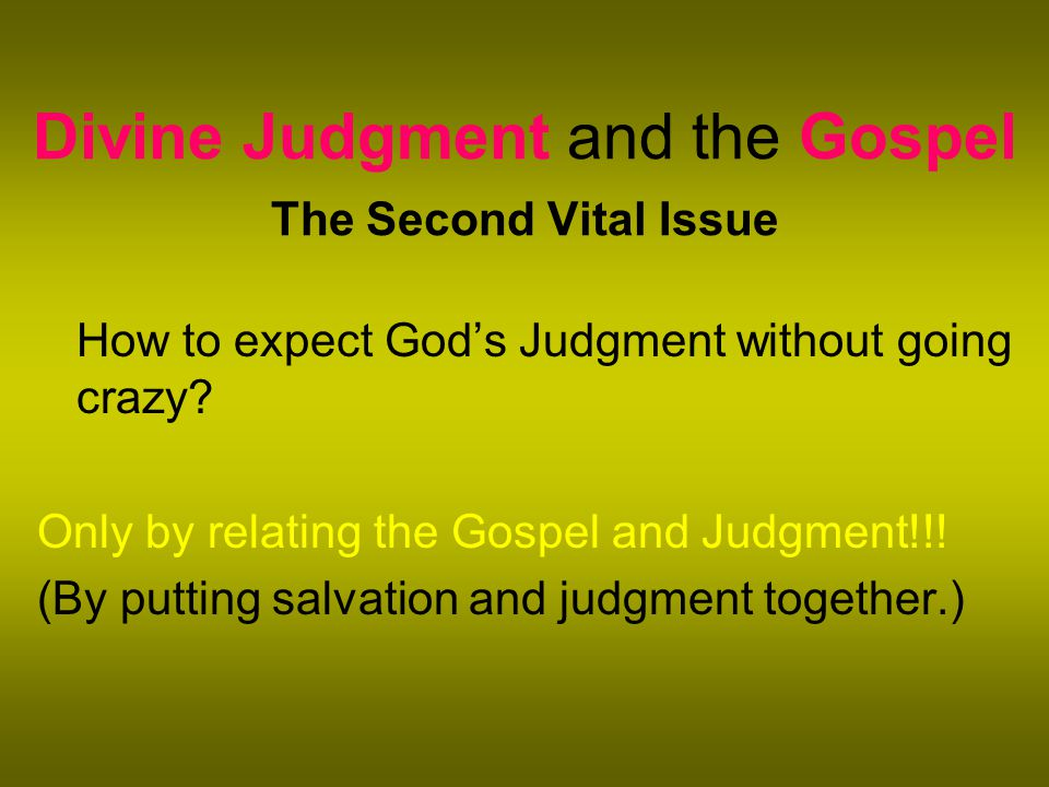 Divine Judgment and the Gospel The Second Vital Issue How to expect God's Judgment without going crazy.