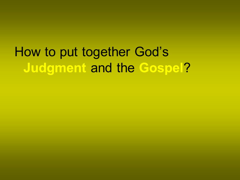 How to put together God's Judgment and the Gospel?