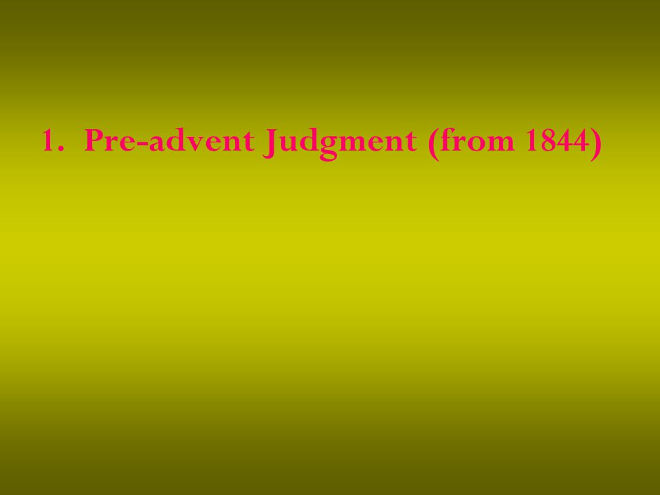 1.Pre-advent Judgment (from 1844)