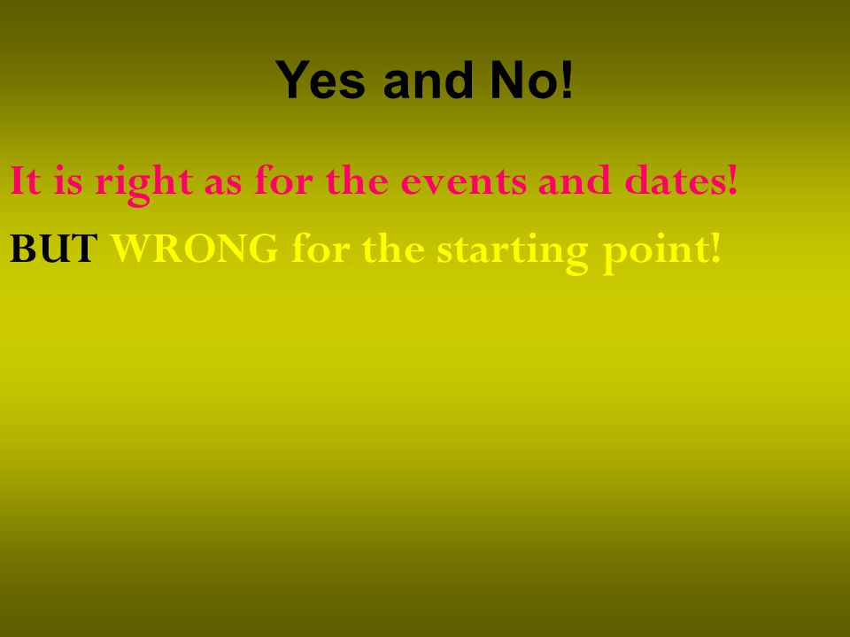 Yes and No! It is right as for the events and dates! BUT WRONG for the starting point!