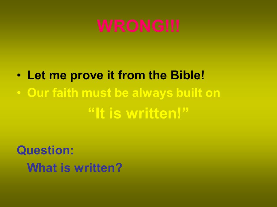 WRONG!!. Let me prove it from the Bible.