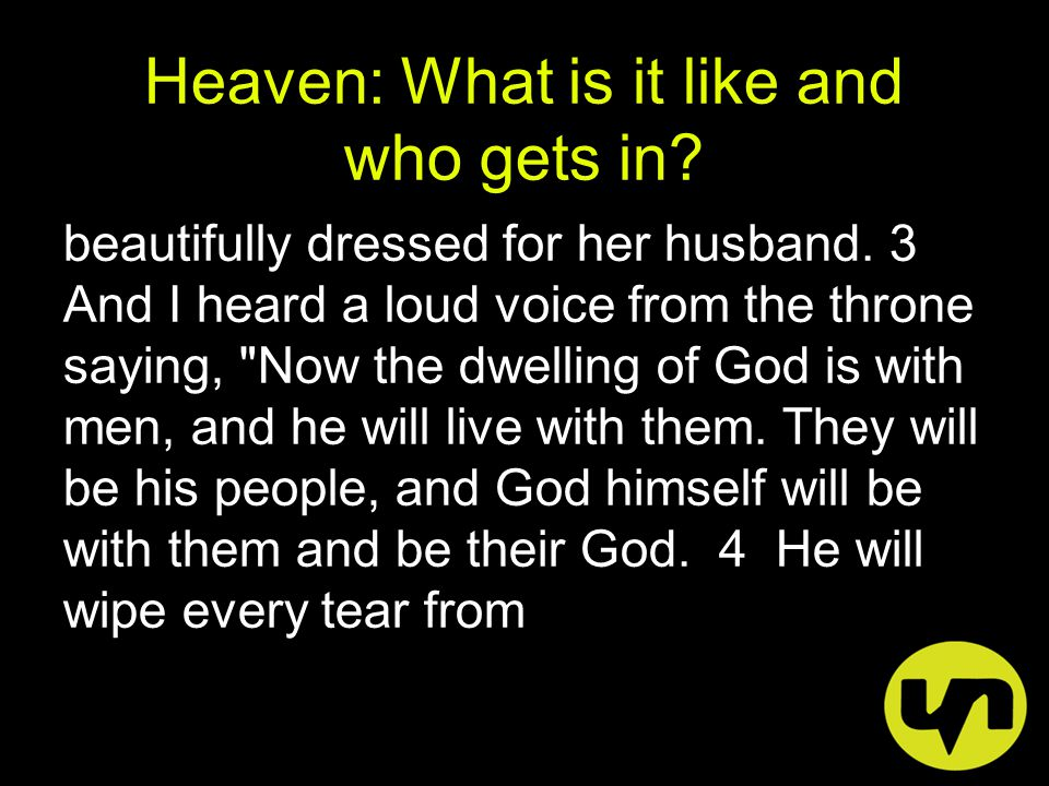 Heaven: What is it like and who gets in. beautifully dressed for her husband.