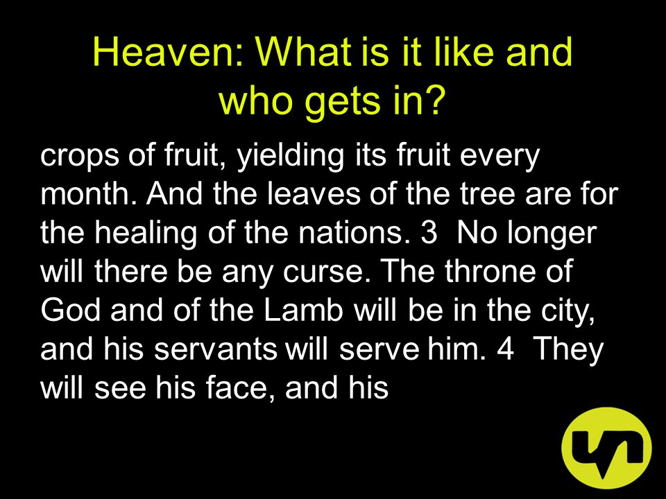 Heaven: What is it like and who gets in. crops of fruit, yielding its fruit every month.