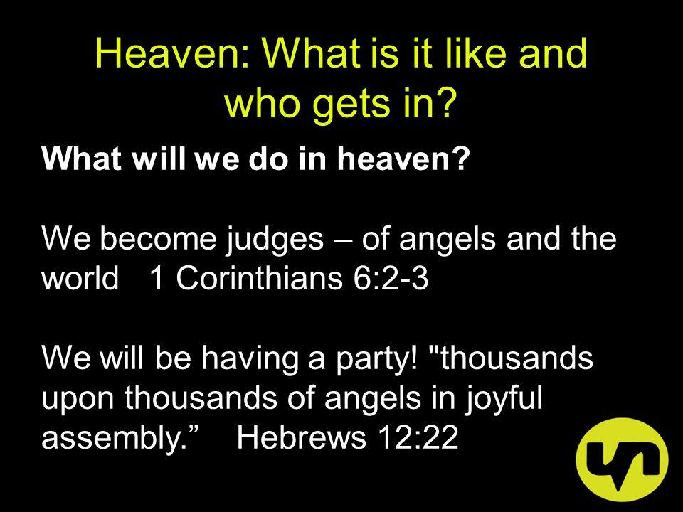 Heaven: What is it like and who gets in. What will we do in heaven.