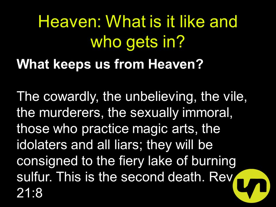 Heaven: What is it like and who gets in. What keeps us from Heaven.