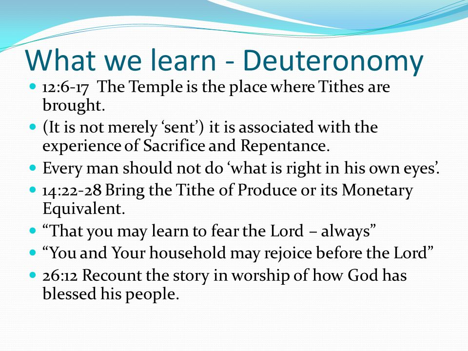 What we learn - Deuteronomy 12:6-17 The Temple is the place where Tithes are brought.