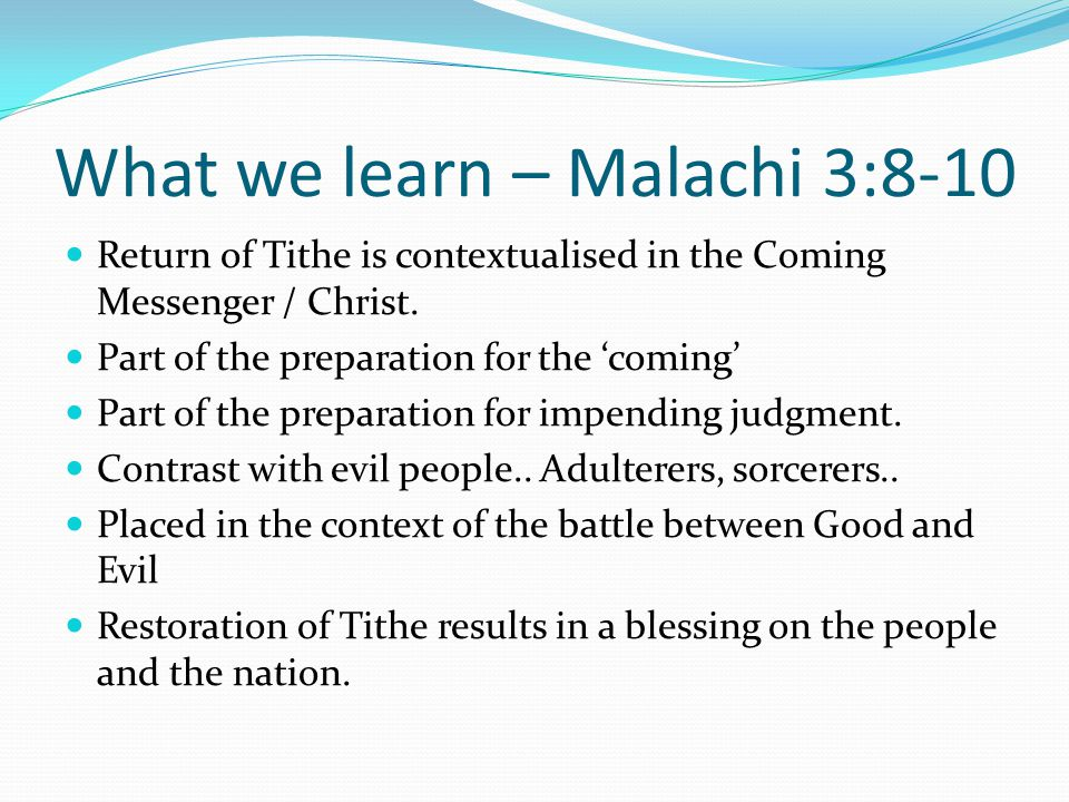 What we learn – Malachi 3:8-10 Return of Tithe is contextualised in the Coming Messenger / Christ.
