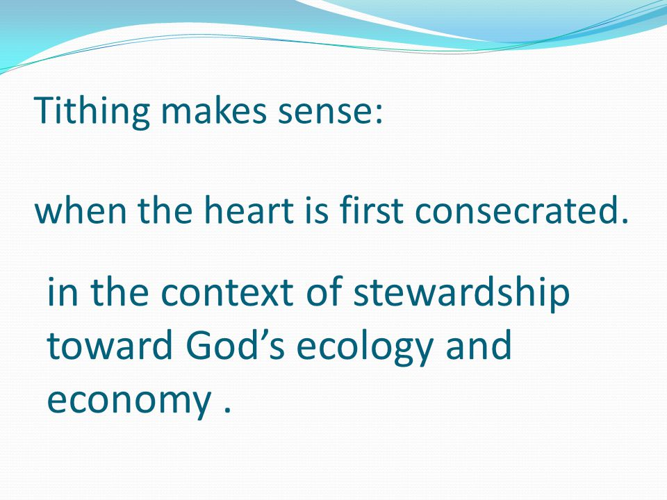 Tithing makes sense: when the heart is first consecrated.