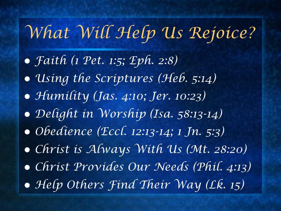 What Will Help Us Rejoice. Faith (1 Pet. 1:5; Eph.