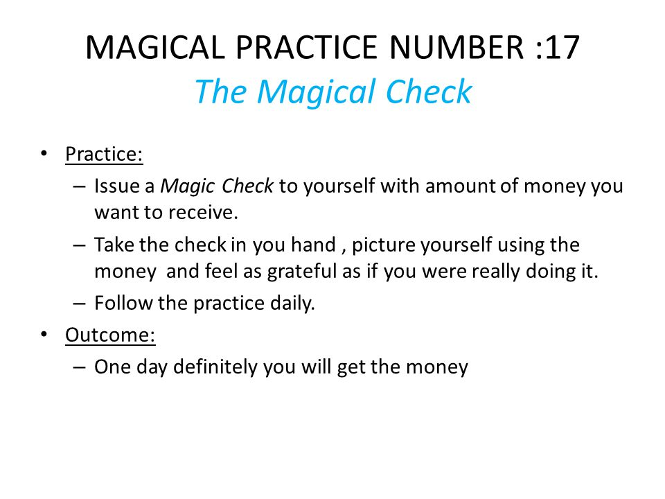 MAGICAL PRACTICE NUMBER :17 The Magical Check Practice: – Issue a Magic Check to yourself with amount of money you want to receive.