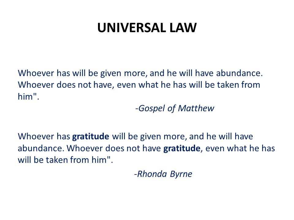 UNIVERSAL LAW Whoever has will be given more, and he will have abundance.