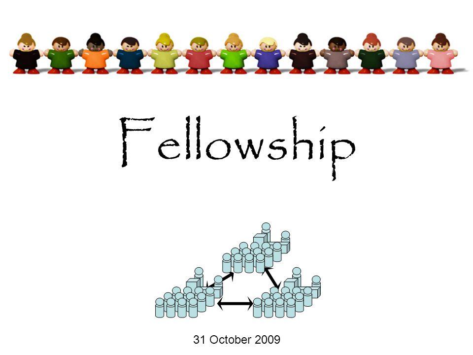 Fellowship 31 October 2009