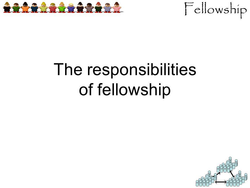 Fellowship The responsibilities of fellowship
