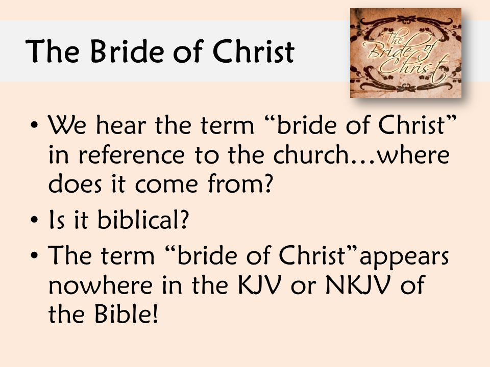 "The Bride of Christ We hear the term ""bride of Christ"" in reference to the church…where does it come from? Is it biblical? The term ""bride of Christ""a"
