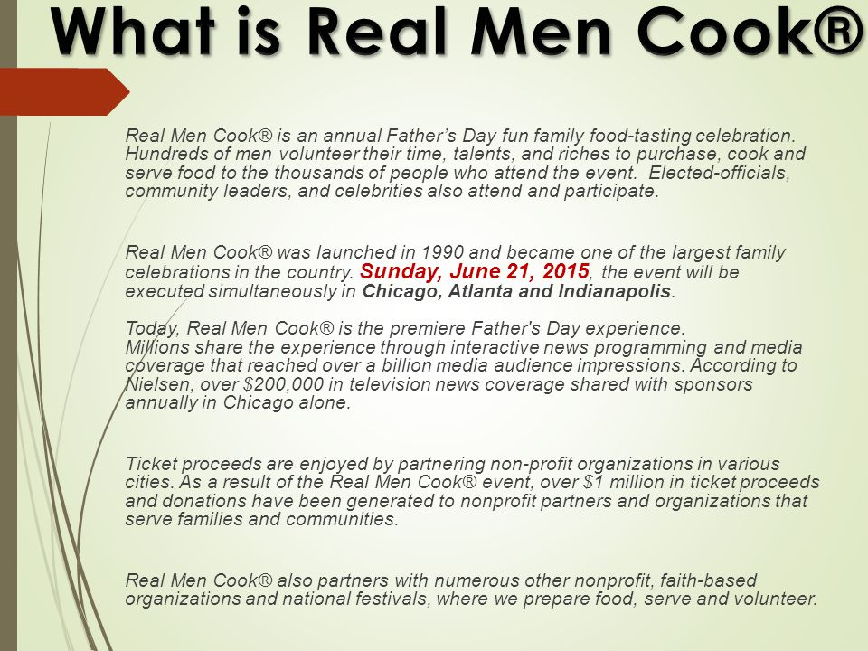  Official non-profit presenter of Real Men Cook launched in 2003 to build healthier families and communities  Health Awareness Programs: HIV AIDS, Prostate Cancer (Charlie Wilson has been a featured partner), and Childhood Obesity  Healthy Eating Curriculum in Chicago Public Schools  Community Garden and Urban Farming  Male Involvement and Capacity Building